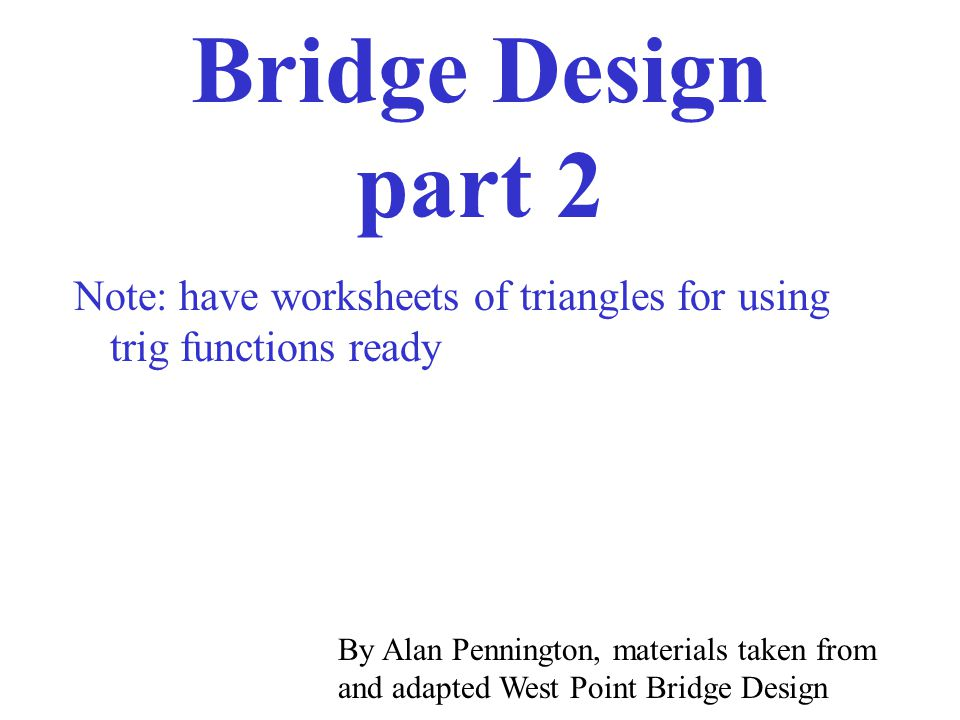 Bridge Design Part 2 Note Have Worksheets Of Triangles For Using