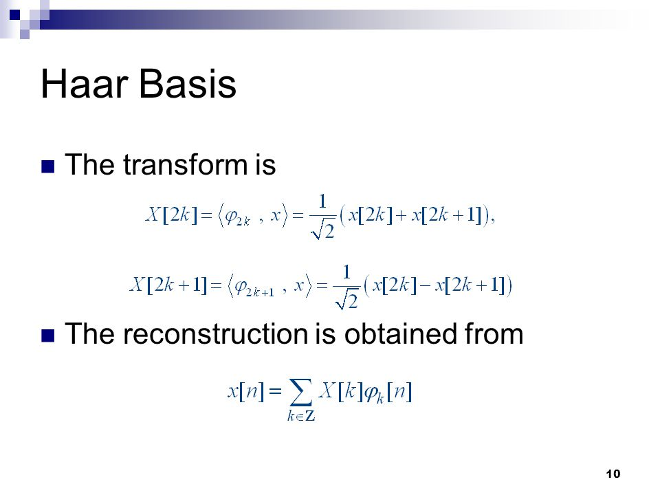 Haar Basis The transform is The reconstruction is obtained from