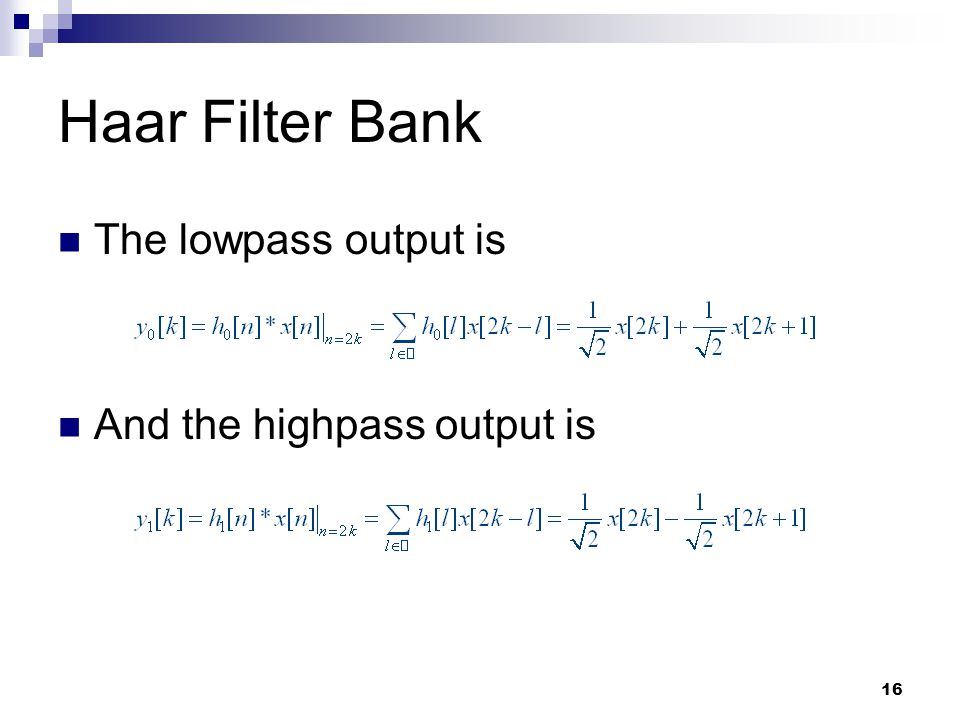 Haar Filter Bank The lowpass output is And the highpass output is