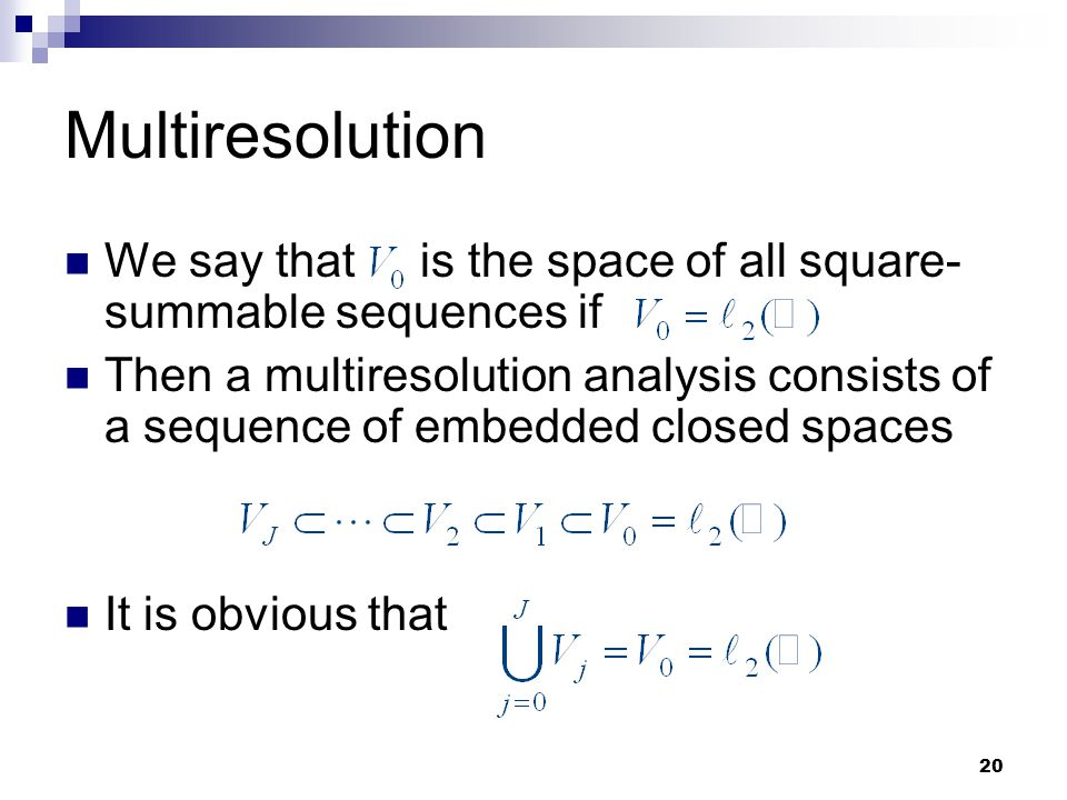 Multiresolution We say that is the space of all square-summable sequences if.