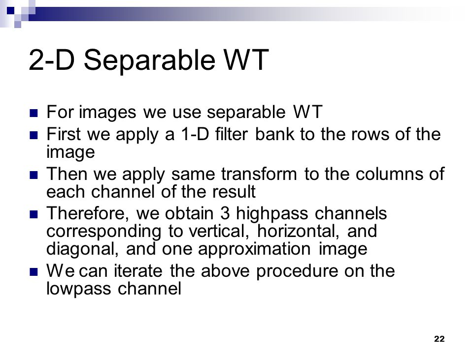 2-D Separable WT For images we use separable WT