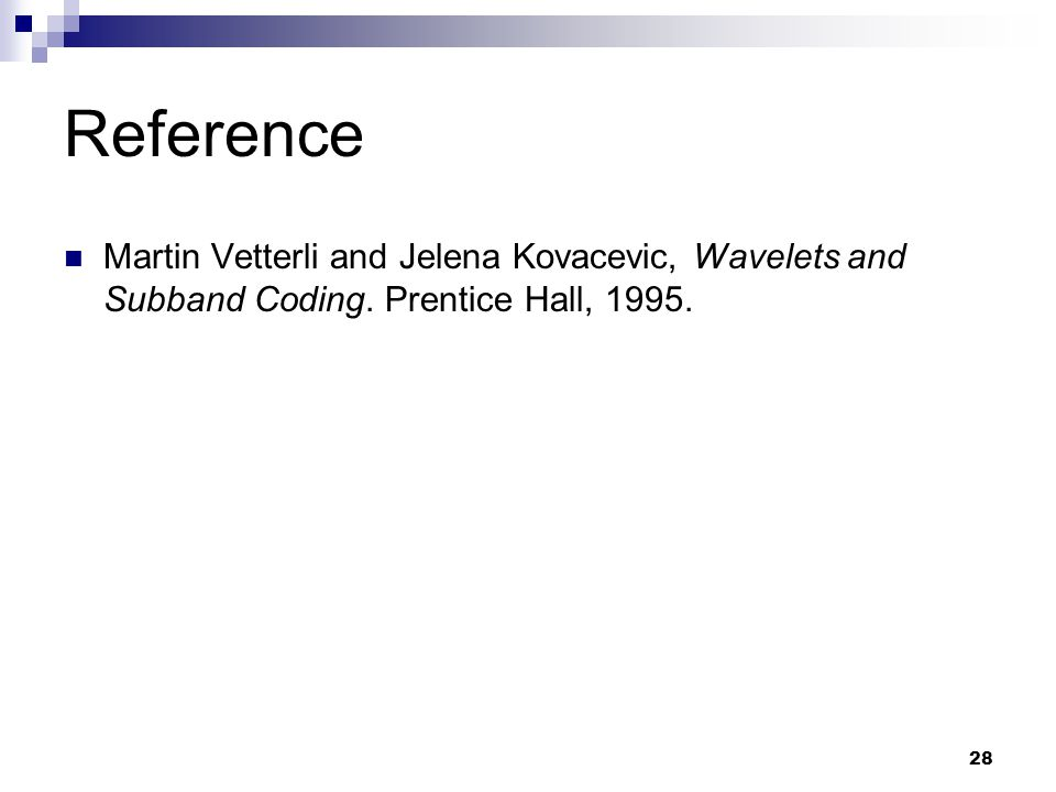 Reference Martin Vetterli and Jelena Kovacevic, Wavelets and Subband Coding. Prentice Hall, 1995.