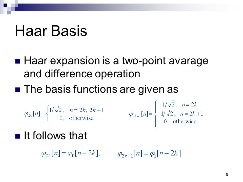 Haar Basis Haar expansion is a two-point avarage and difference operation. The basis functions are given as.