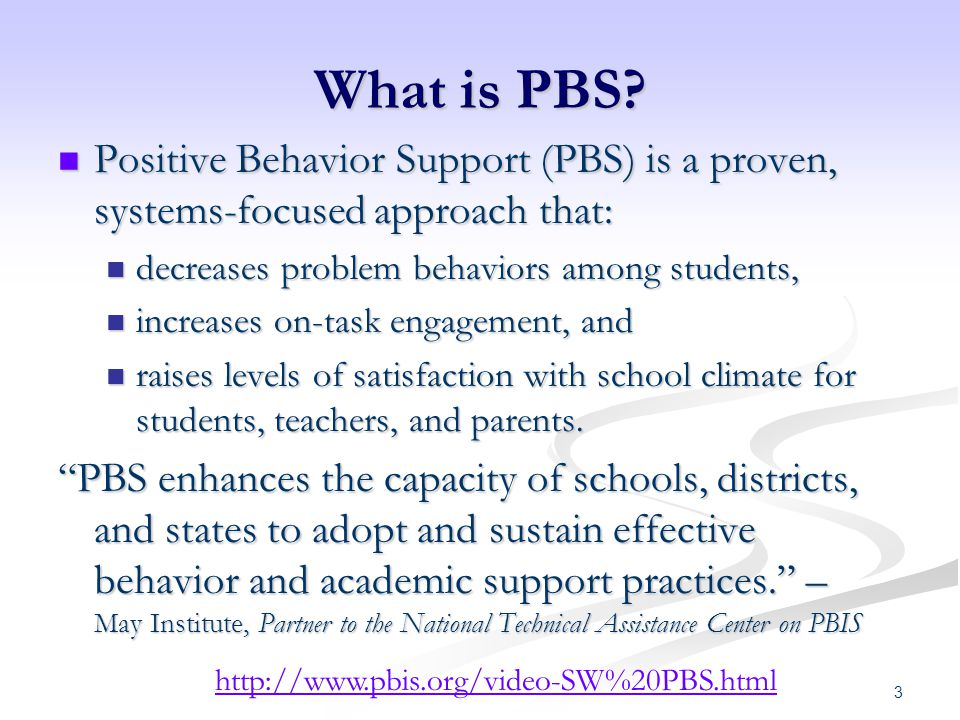What is PBS Positive Behavior Support (PBS) is a proven, systems-focused approach that: decreases problem behaviors among students,