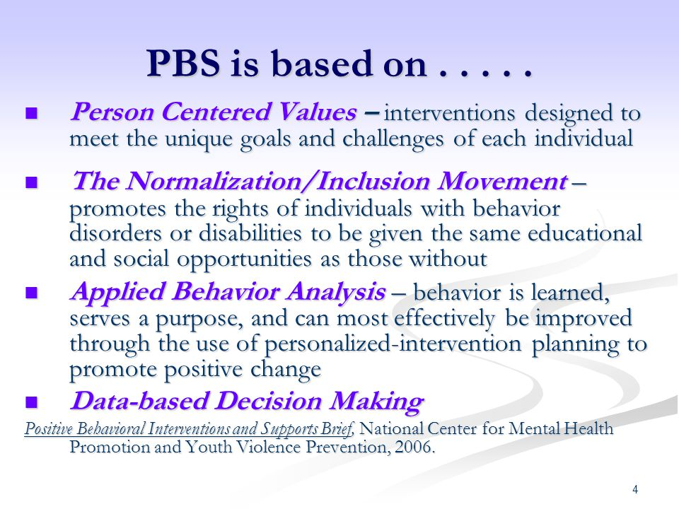 PBS is based on Person Centered Values – interventions designed to meet the unique goals and challenges of each individual.
