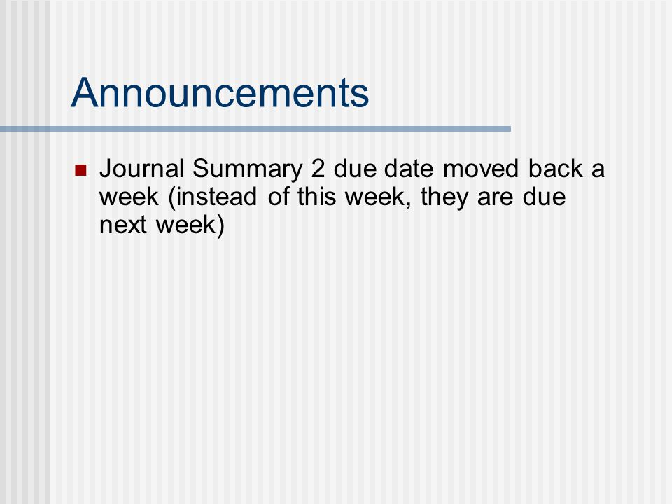 Announcements Journal Summary 2 due date moved back a week (instead of this week, they are due next week)