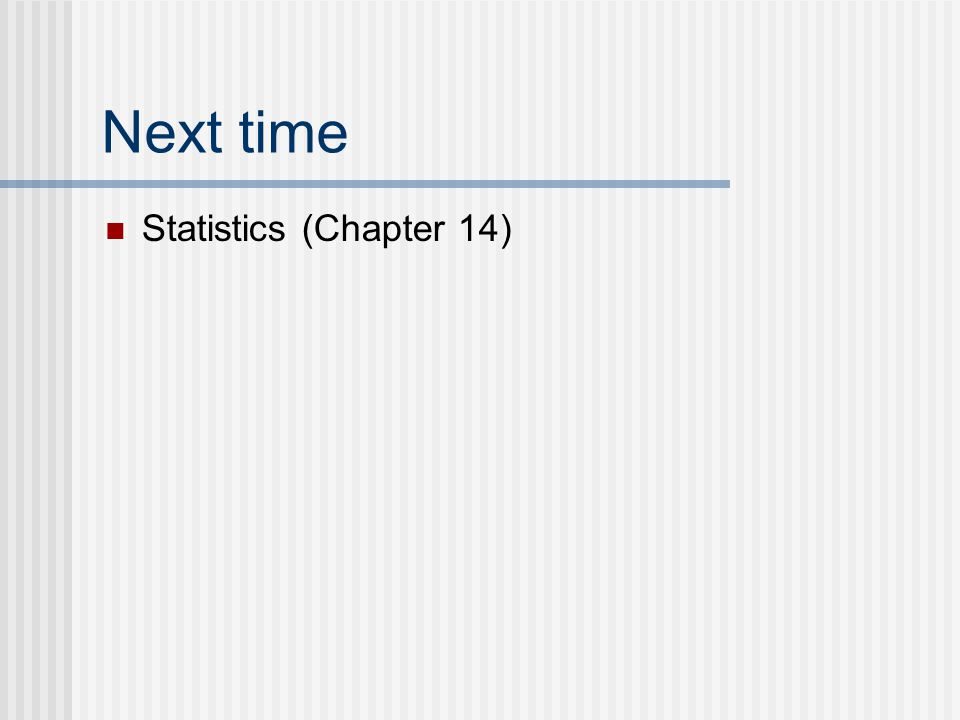 Next time Statistics (Chapter 14)
