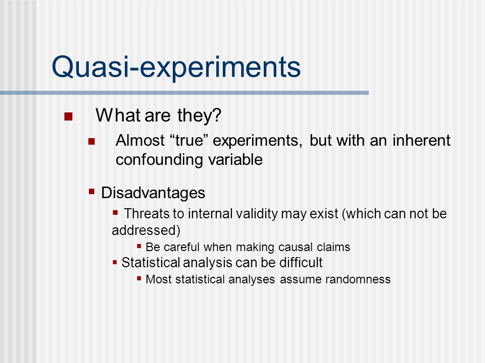 Quasi-experiments What are they Disadvantages