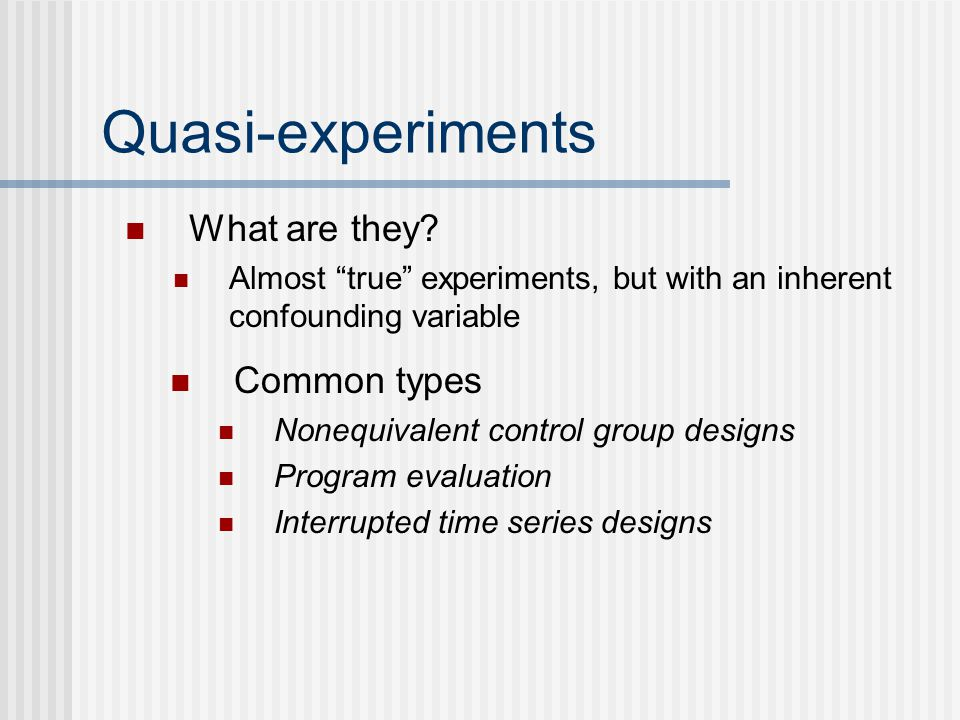 Quasi-experiments What are they Common types