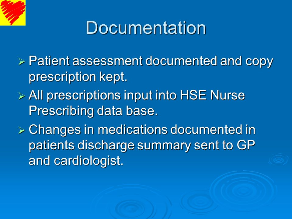 Documentation Patient assessment documented and copy prescription kept. All prescriptions input into HSE Nurse Prescribing data base.