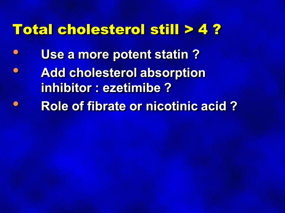 Total cholesterol still > 4