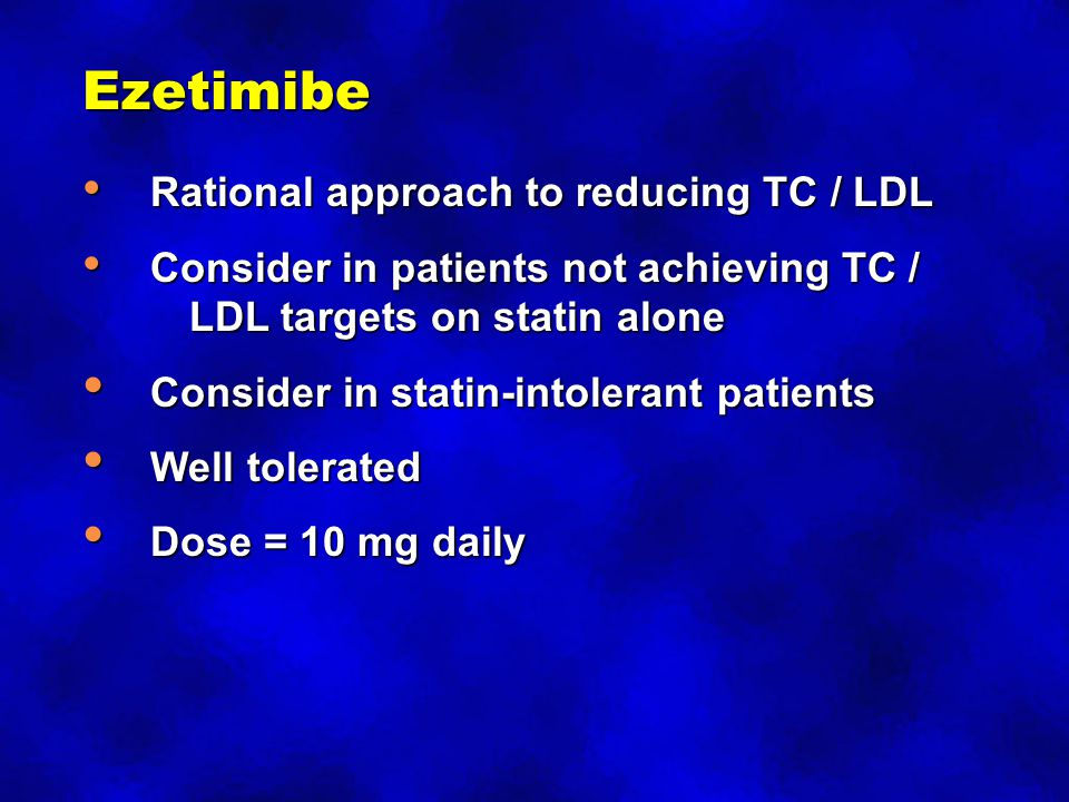 Ezetimibe Consider in statin-intolerant patients Well tolerated