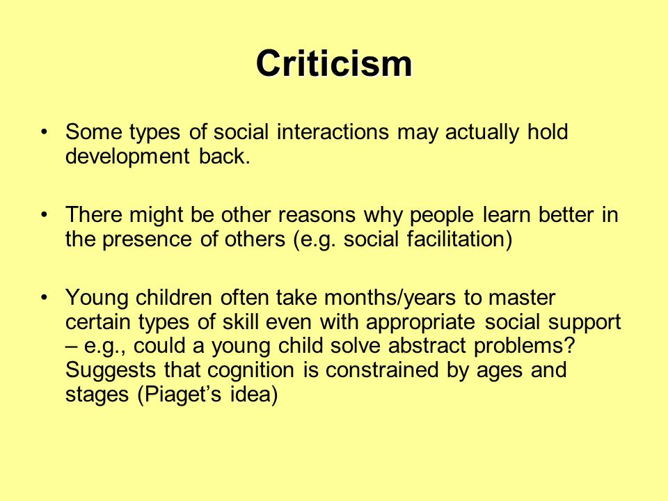 Criticism Some types of social interactions may actually hold development back.