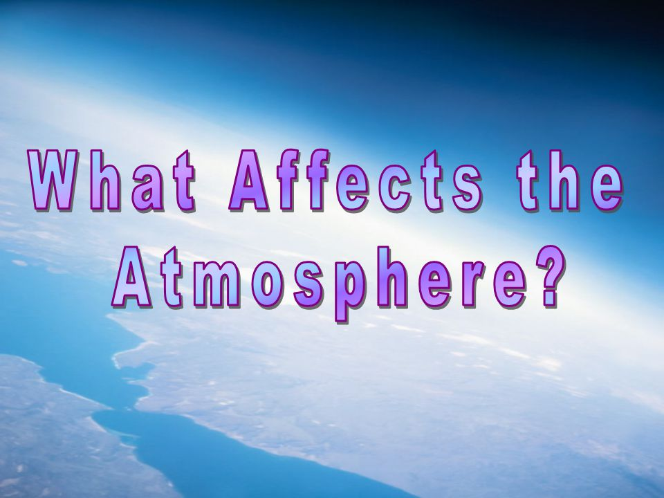 What Affects the Atmosphere