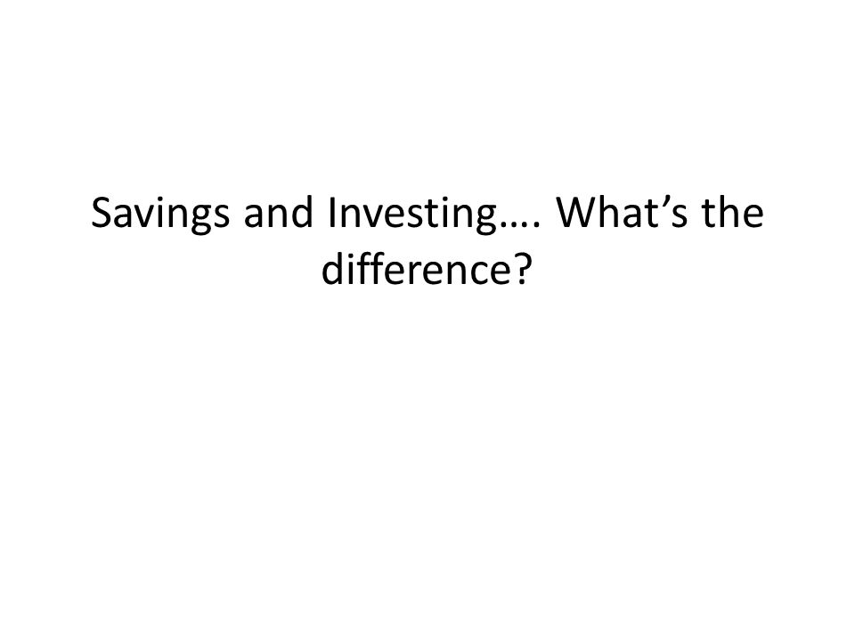 Savings and Investing…. What's the difference