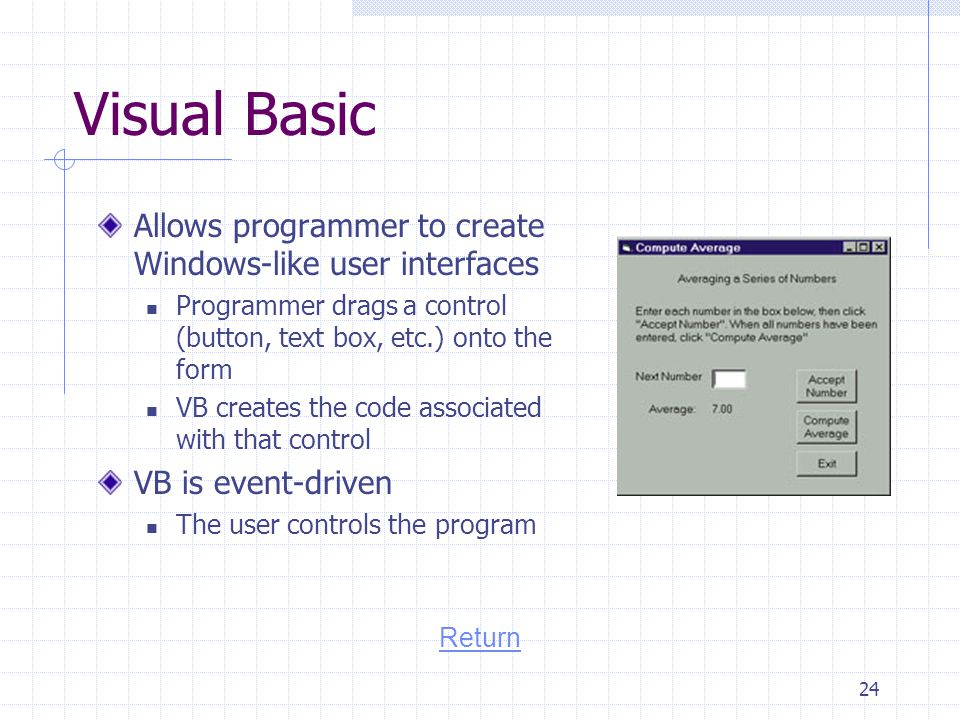 Visual Basic Allows programmer to create Windows-like user interfaces