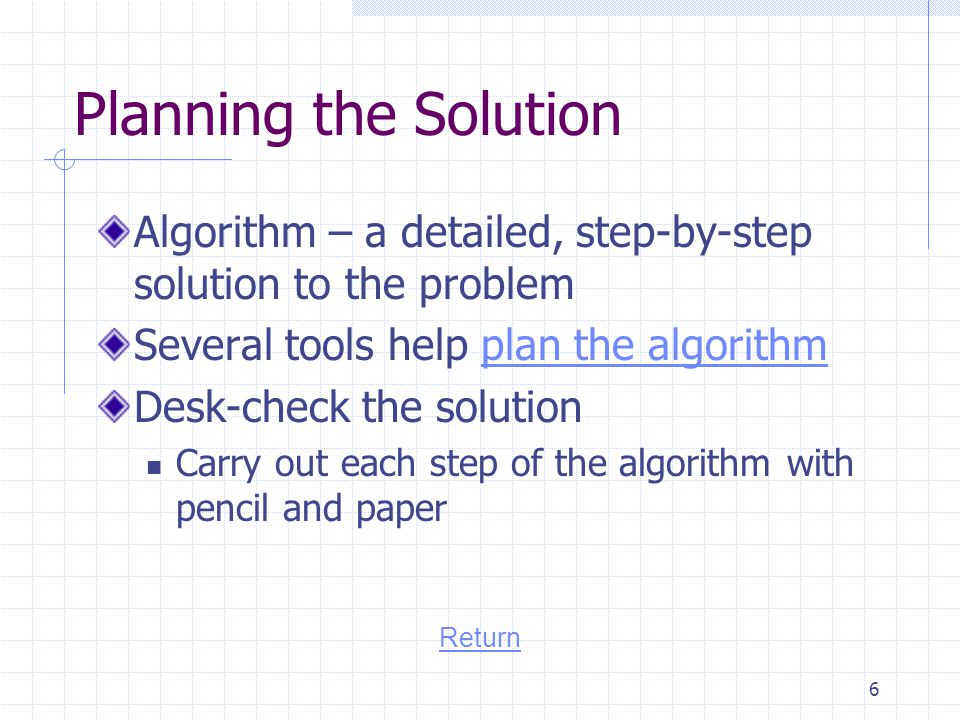 Planning the Solution Algorithm – a detailed, step-by-step solution to the problem. Several tools help plan the algorithm.