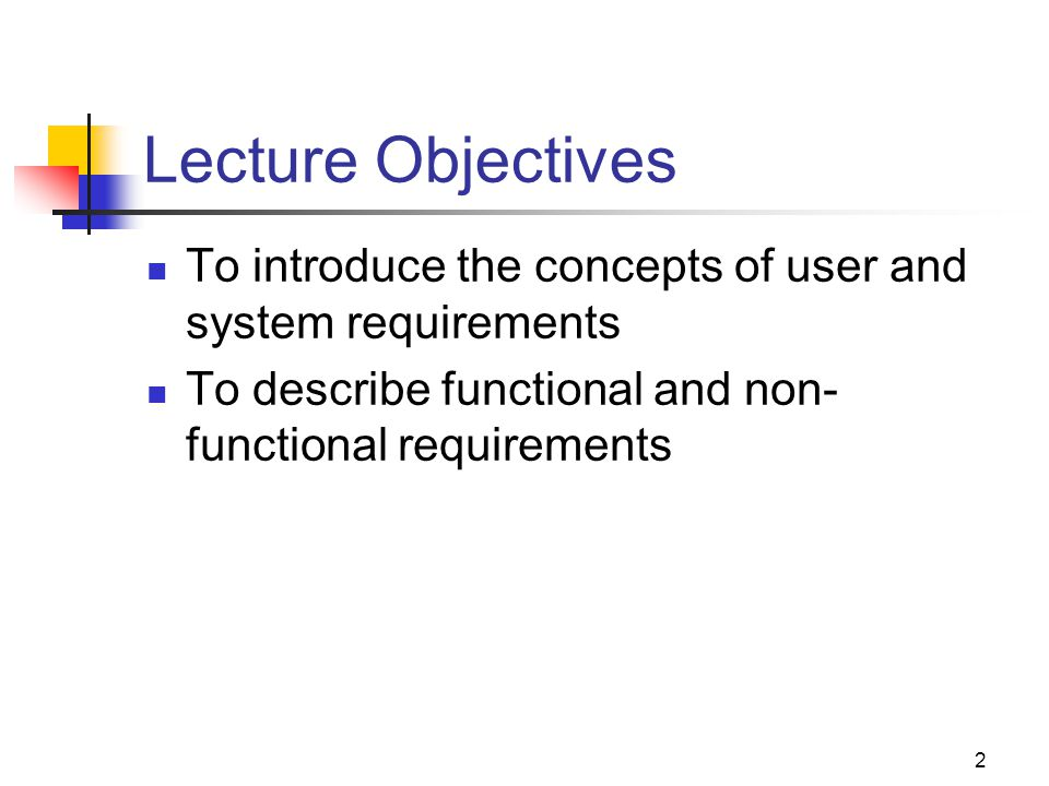 Lecture Objectives To introduce the concepts of user and system requirements.