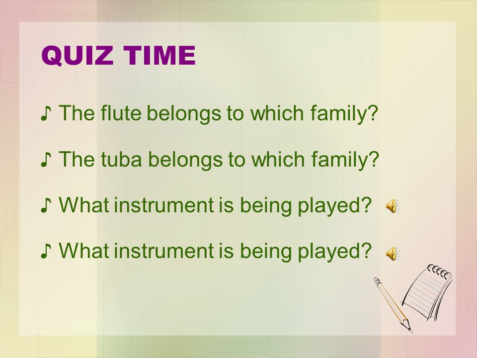 QUIZ TIME The flute belongs to which family