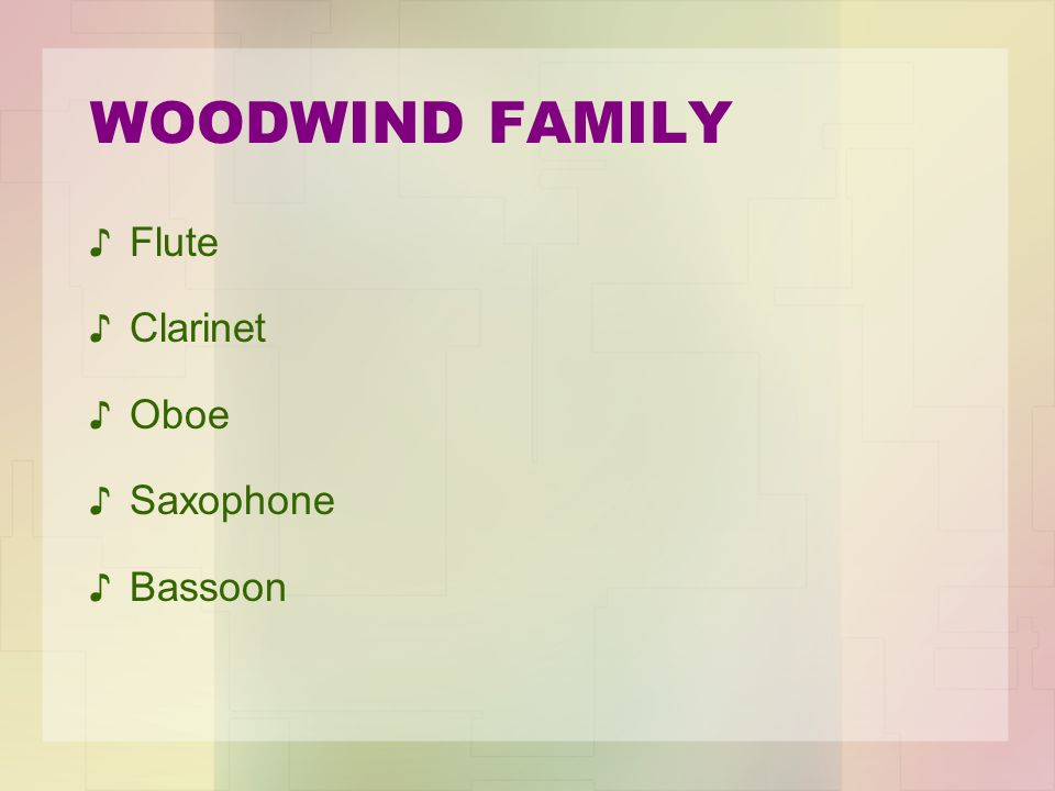 WOODWIND FAMILY Flute Clarinet Oboe Saxophone Bassoon