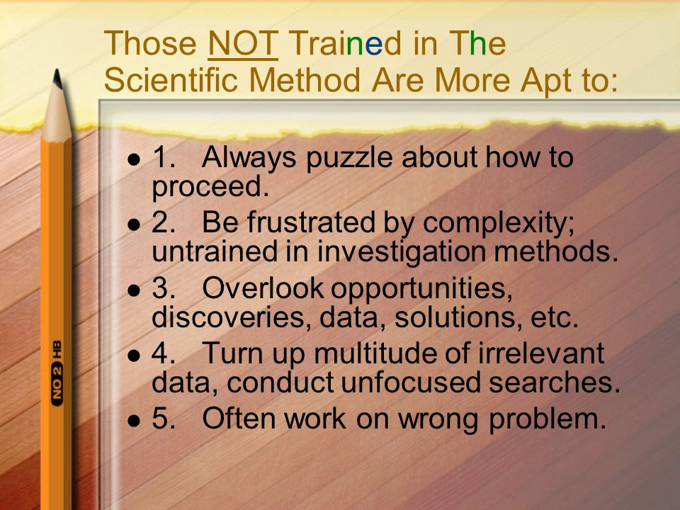 Those NOT Trained in The Scientific Method Are More Apt to:
