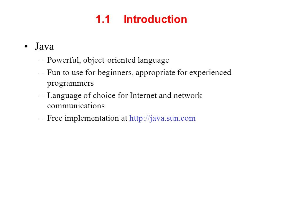 1.1 Introduction Java Powerful, object-oriented language