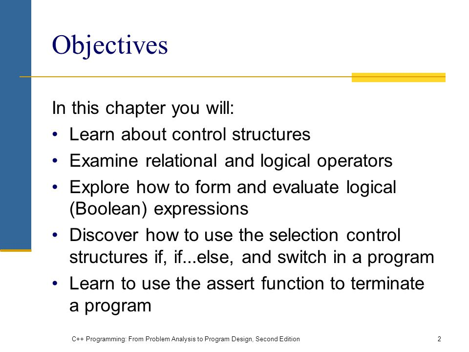 Objectives In this chapter you will: Learn about control structures