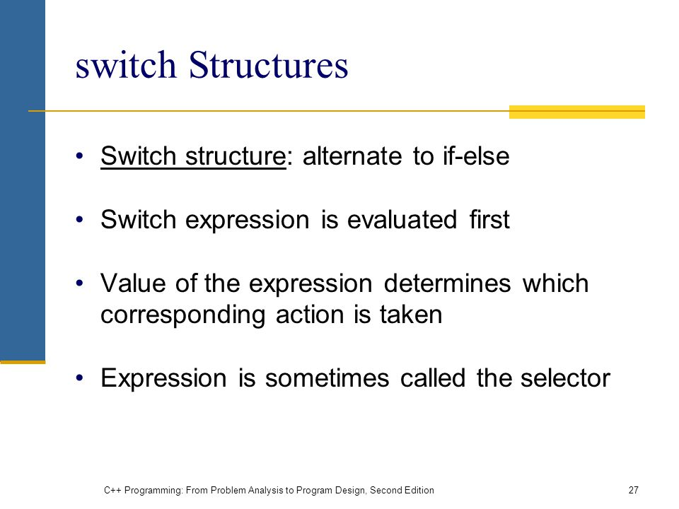 switch Structures Switch structure: alternate to if-else