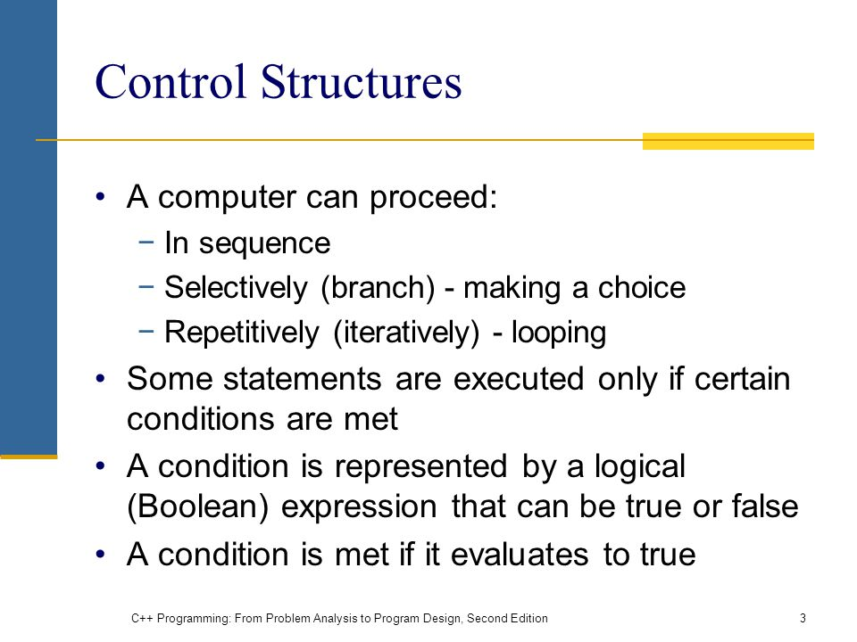 Control Structures A computer can proceed: