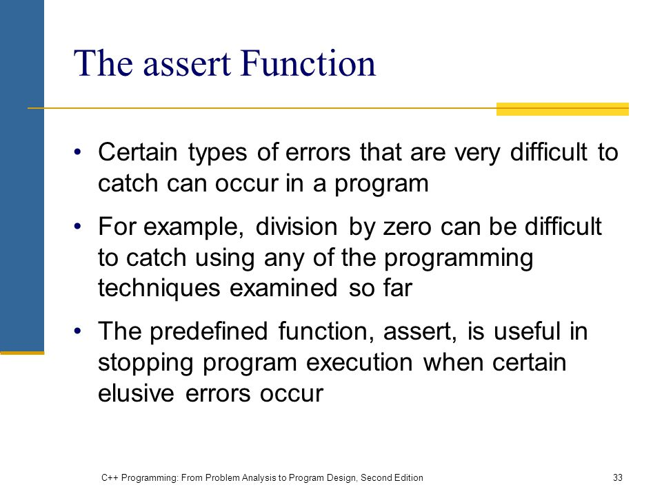 The assert Function Certain types of errors that are very difficult to catch can occur in a program.