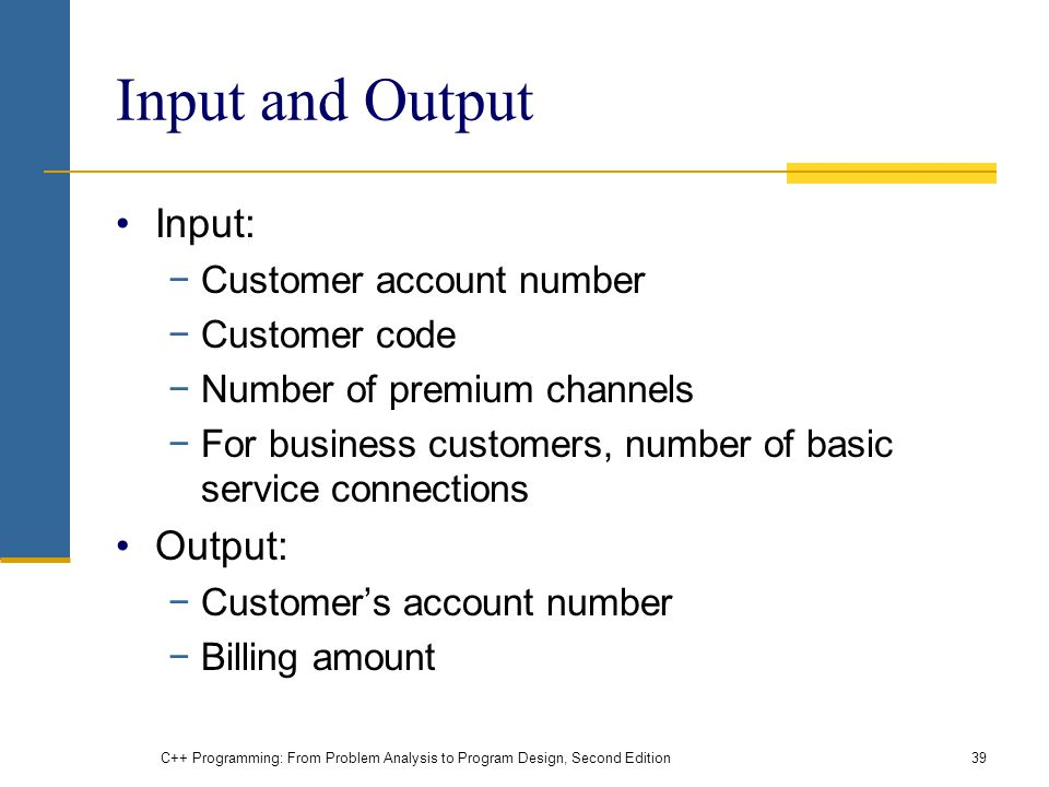 Input and Output Input: Output: Customer account number Customer code