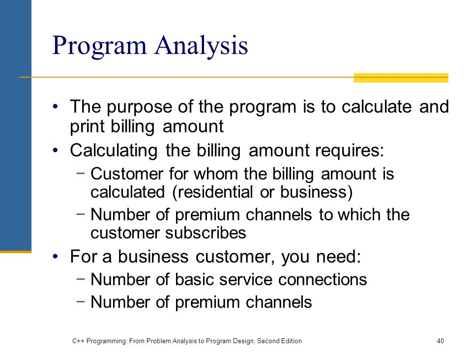 Program Analysis The purpose of the program is to calculate and print billing amount. Calculating the billing amount requires: