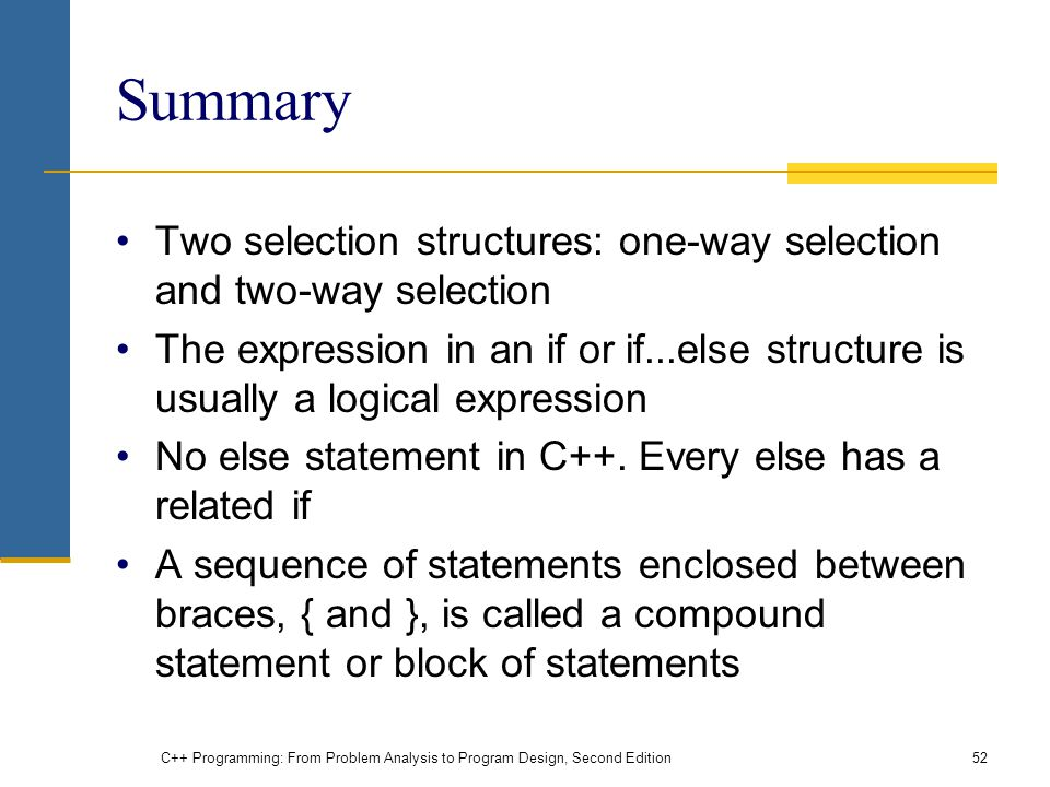 Summary Two selection structures: one-way selection and two-way selection.