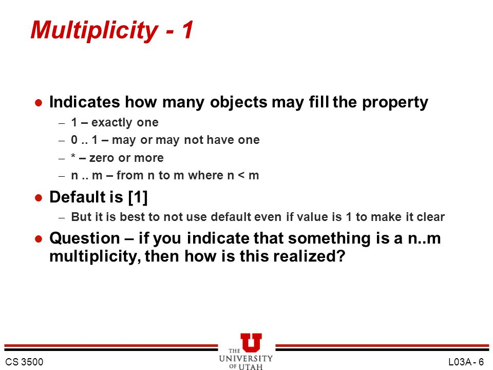 Multiplicity - 1 Indicates how many objects may fill the property