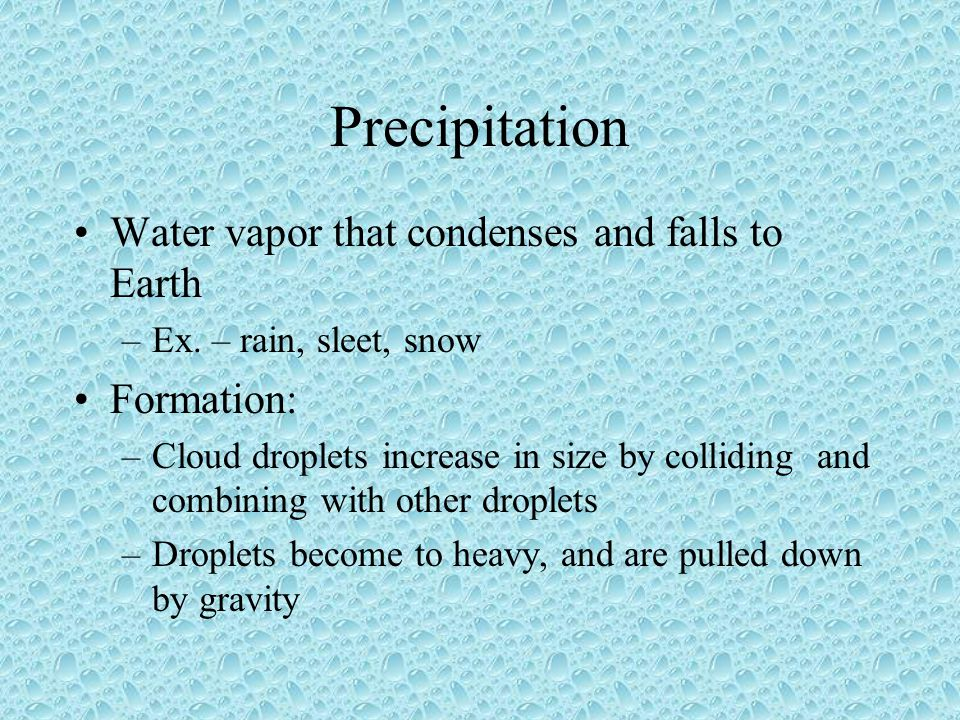 Precipitation Water vapor that condenses and falls to Earth Formation: