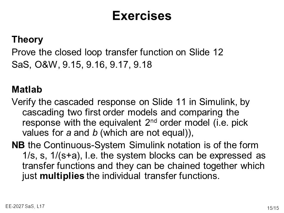Exercises Theory Prove the closed loop transfer function on Slide 12