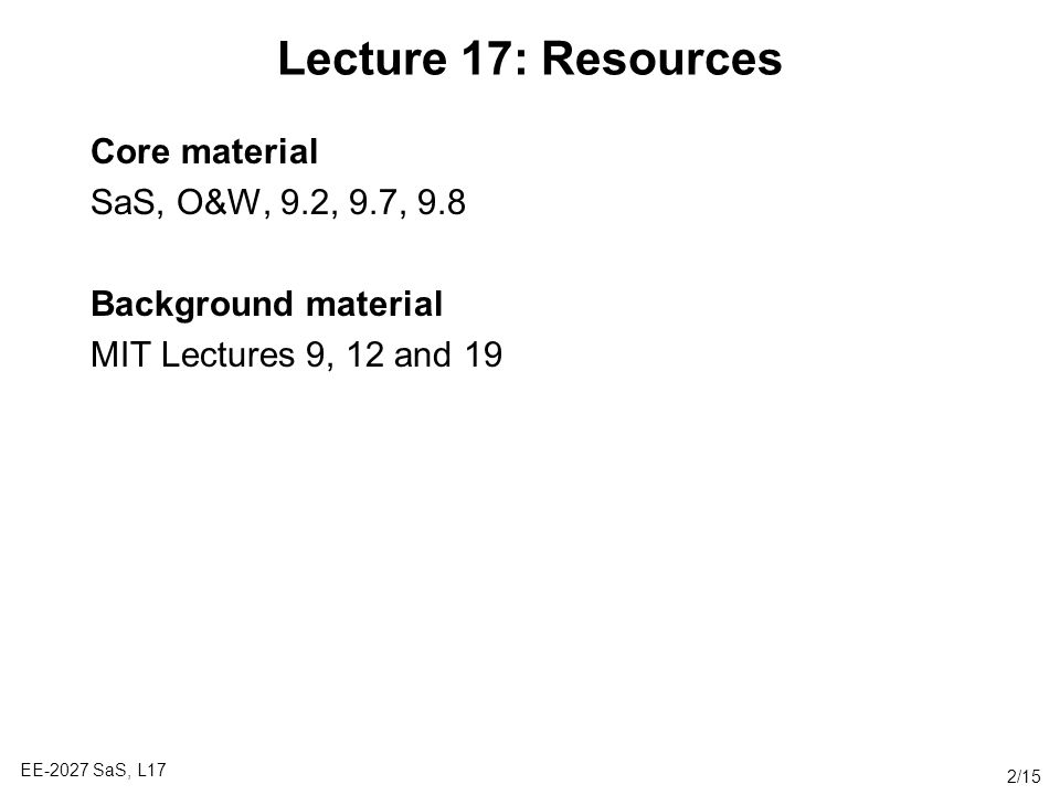 Lecture 17: Resources Core material SaS, O&W, 9.2, 9.7, 9.8