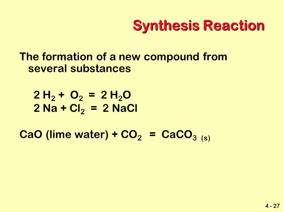 Synthesis Reaction The formation of a new compound from several substances. 2 H2 + O2 = 2 H2O. 2 Na + Cl2 = 2 NaCl.