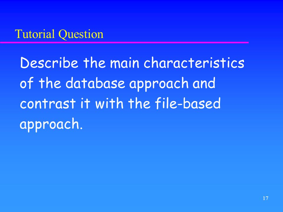 Describe the main characteristics of the database approach and