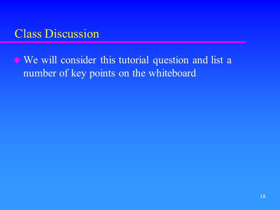 Class Discussion We will consider this tutorial question and list a number of key points on the whiteboard.