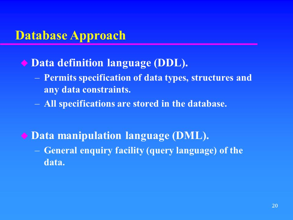 Database Approach Data definition language (DDL).