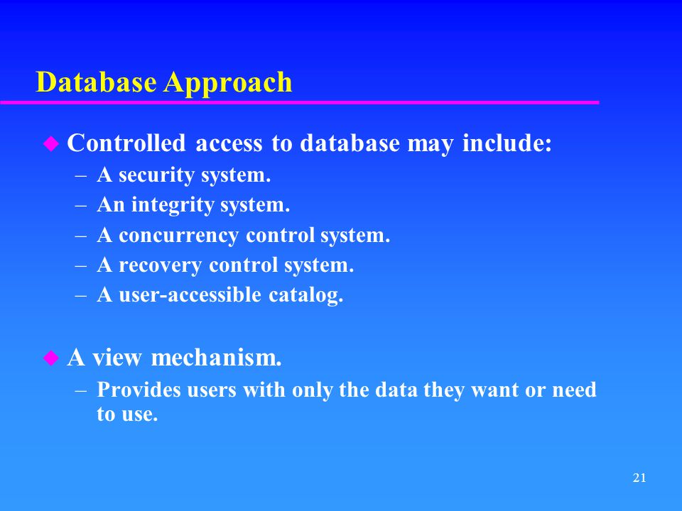Database Approach Controlled access to database may include: