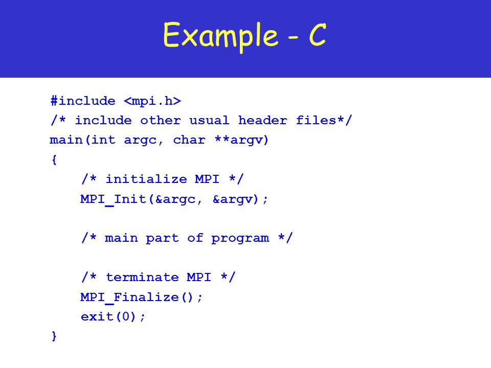 Example - C #include <mpi.h>