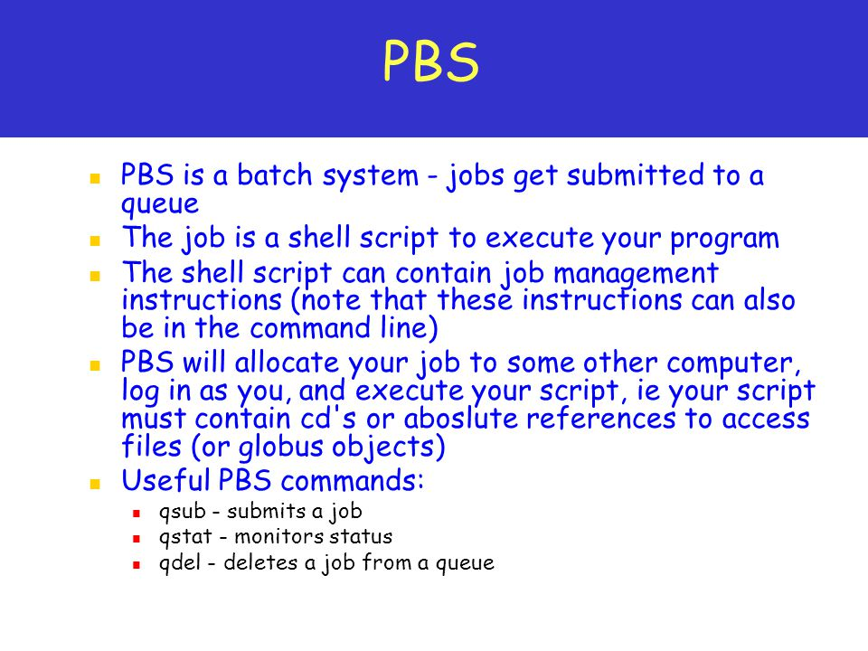 PBS PBS is a batch system - jobs get submitted to a queue