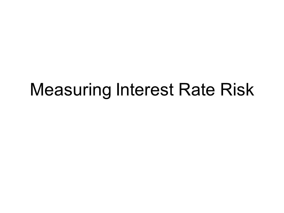 Measuring Interest Rate Risk