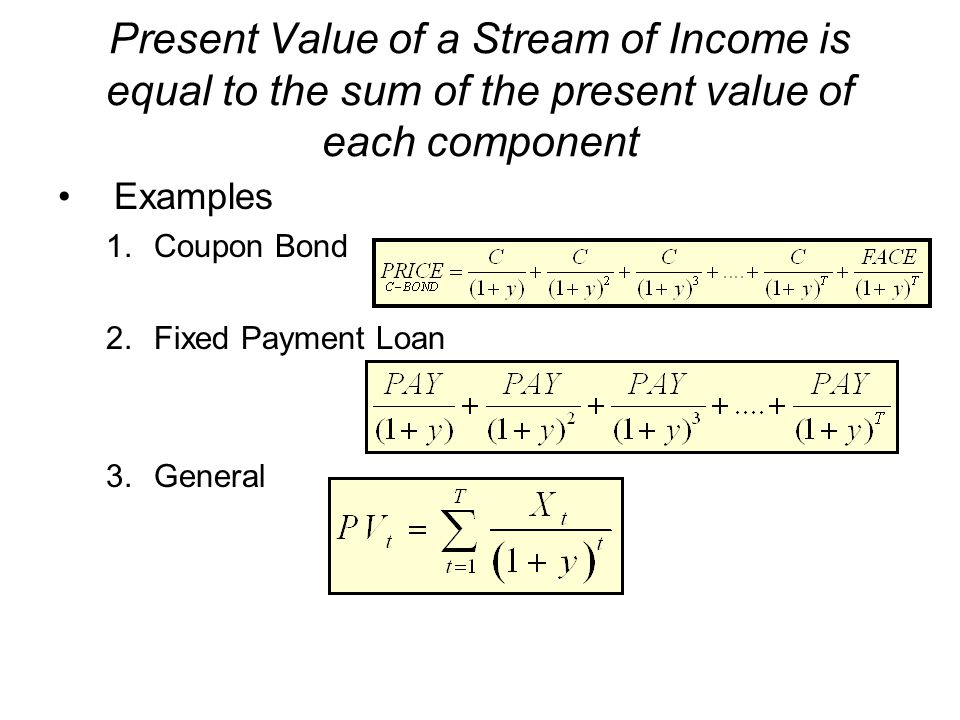 Present Value of a Stream of Income is equal to the sum of the present value of each component