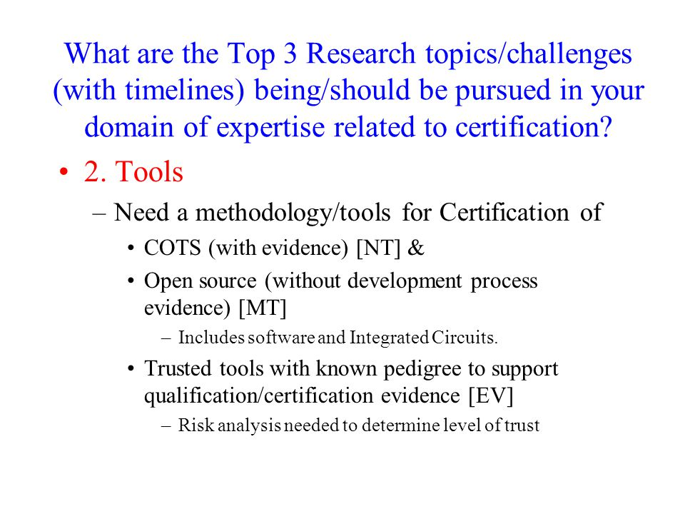 What are the Top 3 Research topics/challenges (with timelines) being/should be pursued in your domain of expertise related to certification