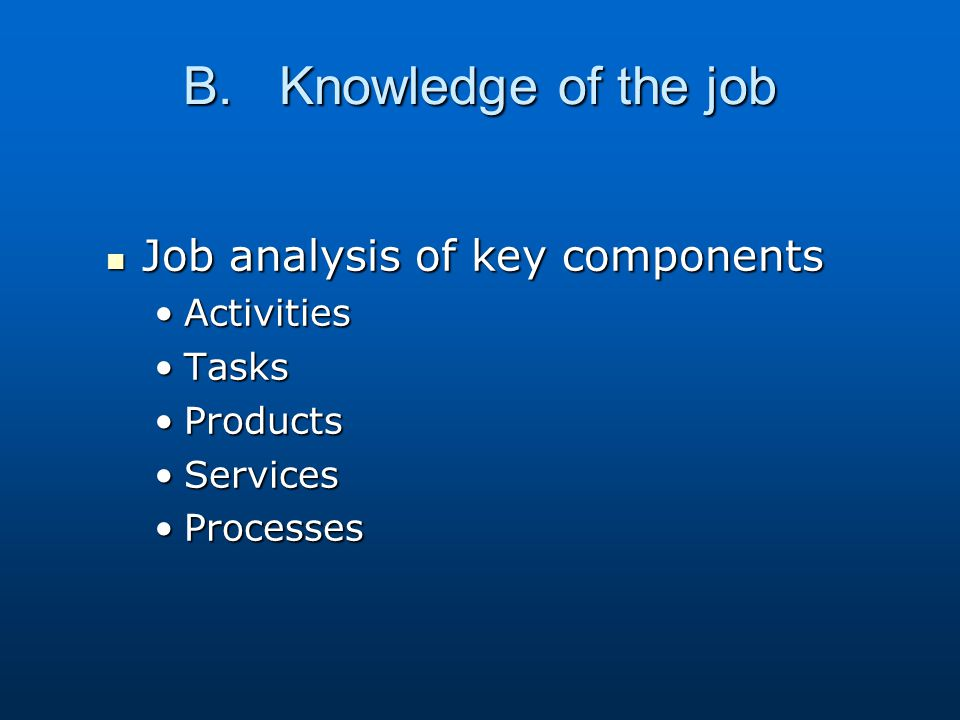 B. Knowledge of the job Job analysis of key components Activities