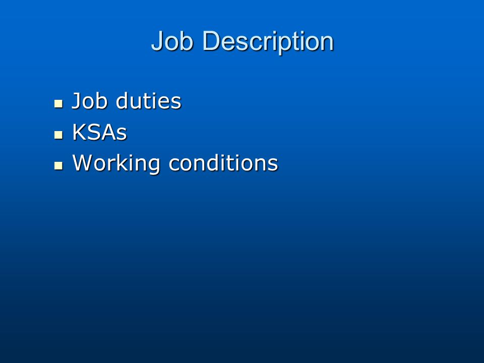 Job Description Job duties KSAs Working conditions