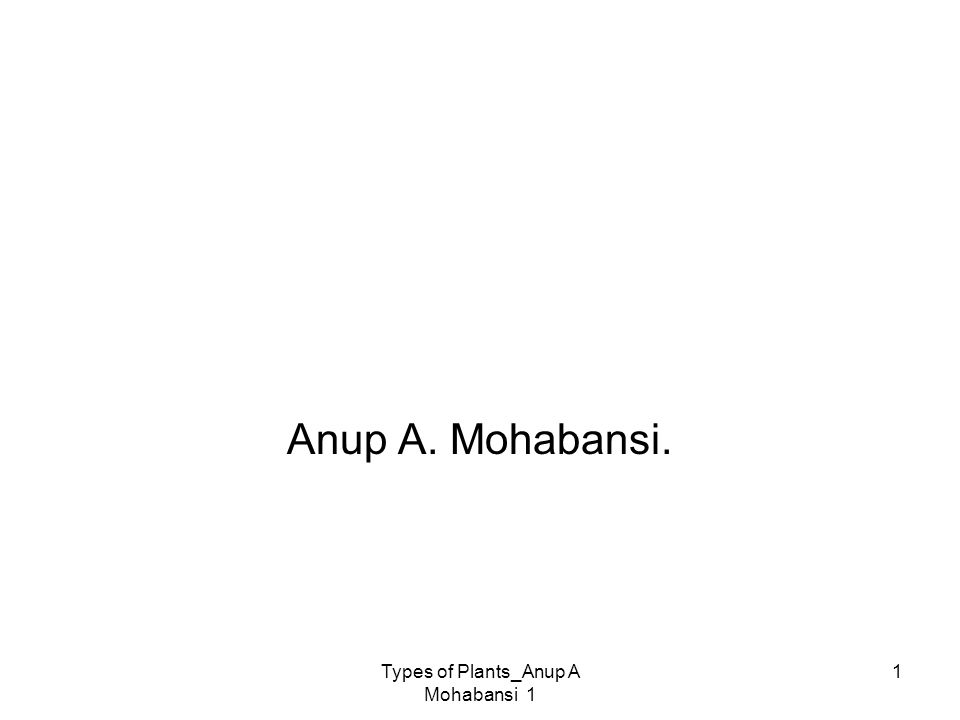 Types of Plants_Anup A Mohabansi 1